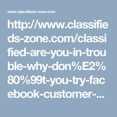 http://www.classifieds-zone.com/classified-are-you-in-trouble-why-don%E2%80%99t-you-try-facebook-customer-service-1-866-224-8319-c174209.html