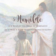 Essa é uma promessa! Se formos humildes, Ele nos guiará! Acesse: http://mormonsud.net
