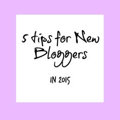 5 Tips for New Bloggers in 2015