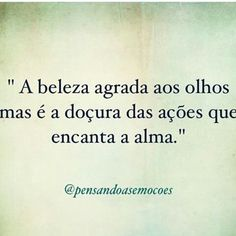 Alma Love Is Everything, Love Is All, Portuguese Quotes, Some Words, Believe In You, Picture Quotes, Insight, Wisdom, Thoughts