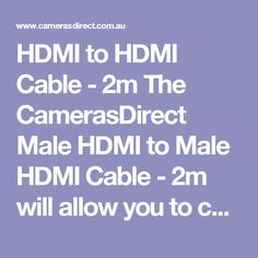 HDMI to HDMI Cable - 2m The CamerasDirect Male HDMI to Male HDMI Cable - 2m will allow you to connect two devices requiring a male HDMI input on both ends of the cable.  This CamerasDirect HDMI to HDMI Cable - 2m comes with a full warranty in Australia. Pop into our Gold Coast camera store & warehouse or order online. #CamerasDirect, happily helping you take a better #photo and being at your service. Thank you.