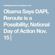 Obama Says DAPL Reroute is a Possibility; National Day of Action Nov. 15 |