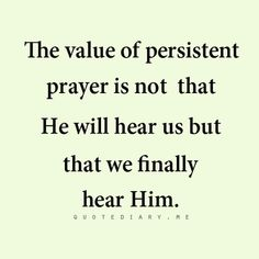 Value of persistent prayer ~~I Love Jesus Christ Christian Quotes. The Words, Cool Words, Quotable Quotes, Bible Quotes, Me Quotes, Prayer Quotes, Godly Quotes, Encouragement Quotes, Faith Quotes