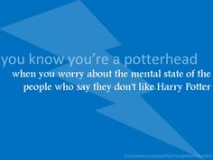 When you worry about the mental state of the people who say they don't like Harry Potter