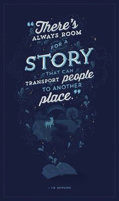"""""""There's always room for a story that can transport people to another place."""" - J.K. Rowling"""