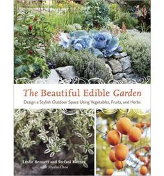 Book to buy - The Beautiful Edible Garden: Designing a Stylish Outdoor Space Using Vegetables, Fruits, and Herbs
