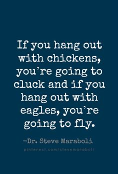 """If you hang out with chickens"" by Steve Maraboli. I think it's about time to start soaring. Great Quotes, Quotes To Live By, Me Quotes, Motivational Quotes, Inspirational Quotes, The Words, Quotable Quotes, Good Advice, Beautiful Words"