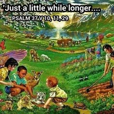 Just a little while longer. Learn more about the Bible's promise on how you can live forever on a paradise earth at jw.org