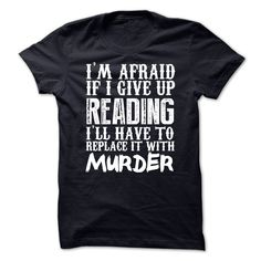 (Tshirt Suggest Deals) Im Afraid If I Give Up Reading Ill Have To Replace It With Murder Tshirt at Top Sale Tshirt Hoodies, Tee Shirts