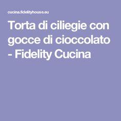 Torta di ciliegie con gocce di cioccolato - Fidelity Cucina