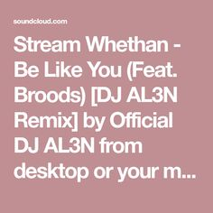 Stream Whethan - Be Like You (Feat. Broods) [DJ AL3N Remix] by Official DJ AL3N from desktop or your mobile device