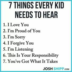 7 things every kid needs to hear. Advice for moms and dad, teen help.