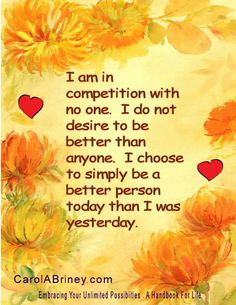 Right! I refuse to compete with anyone. You do your thing at your pace and I'll do my thing at my pace. We are all a work in progress, each unique in our individual purposes, contributing to the Whole, the Collective of all that is, was, or ever will be.  Namaste! Rev. Sandra Rodgers