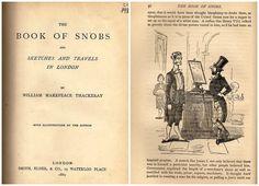 William Makepeace Thackeray (1811-1863) fue un novelista inglés de la época victoriana. En 1848 publicó The Book of Snobs, by One of Themselves, un libro que contiene una serie de artículos semanales publicados en Punch bajo el título «Los esnobs de Inglaterra, por uno de ellos» («The Snobs of England, By One of Themselves»), obra escrita bajo pseudónimo cuyo protagonista se llama Snob. Se trata, pues, de las confesiones o las memorias de un esnob.