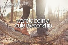 Want to be in a cute relationship.