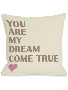 You are My Dream Come True ♡ #quote #pillow So cute. You could sew or place diff quotes on this as gift