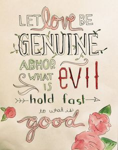 Romans 12:9 Let love be genuine, abhor what is evil, hold fast to what is good. #scripture