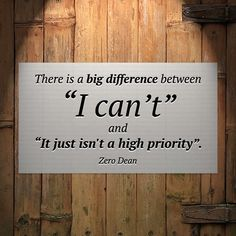 "There is a big difference between ""can't"" and ""it just isn't a high priority."" #zerosophy"
