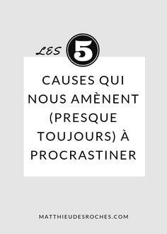 Les 5 causes qui nous amènent (presque toujours) à procrastiner— Matthieu Desroches Important Facts, Motivation, Voici, Green Lifestyle, Coaching, Hui, Attitude, Bullet, Blogging