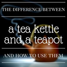 The Difference Between a Tea Kettle and a Teapot
