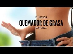 EL MEJOR QUEMADOR DE GRASA NATURAL - YouTube