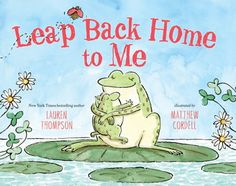 Leap Back Home to Me by Lauren Thompson and illustrated by Matthew Cordell. Ms. Katie read this book on 1/24/17.