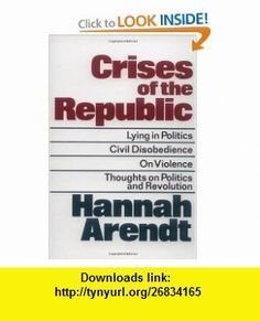 Crises of the Republic Lying in Politics; Civil Disobedience; On Violence; Thoughts on Politics and Revolution (9780156232005) Hannah Arendt , ISBN-10: 0156232006  , ISBN-13: 978-0156232005 ,  , tutorials , pdf , ebook , torrent , downloads , rapidshare , filesonic , hotfile , megaupload , fileserve