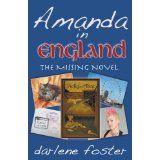 Amanda in England: The Missing Novel is book three of the Amanda series by Darlene Foster. Written for middle grade readers it is a quick-paced easy read.