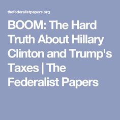 BOOM: The Hard Truth About Hillary Clinton and Trump's Taxes | The Federalist Papers
