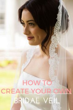 Create a bespoke Custom Bridal Veil. How to create a unique, one of a kind bridal veil, just for you and your big day