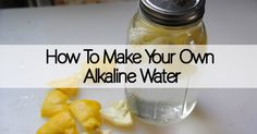It's easy to make alkaline water at home, here's how you can start drinking healthy water today.