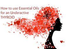 How to use Essential Oils for an Underactive Thyroid HypothyroidMom.com #essentialoils #thyroid