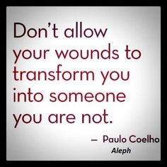 Don't allow your wounds to transform you into someone you are not - quote by Paulo Coelho The Words, Cool Words, Inspirational Divorce Quotes, Motivational Quotes, Inspiring Quotes, Uplifting Quotes, Meaningful Quotes, Great Quotes, Quotes To Live By