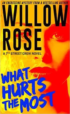 What Hurts the Most: An engrossing, heart-stopping thriller (7th Street Crew Book 1) - Kindle edition by Willow Rose. Romance Kindle eBooks @ Amazon.com.