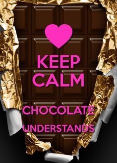 keep calm and chocolate understands / created with Keep Calm and Carry On for iOS #keepcalm #chocolate