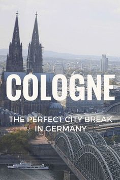 Cologne, The Perfect City Break in Germany.