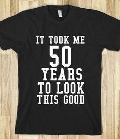 Supermarket: It Took Me 50 Years To Look This Good from Glamfoxx Shirts