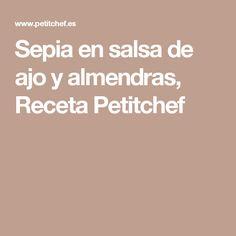Sepia en salsa de ajo y almendras, Receta Petitchef