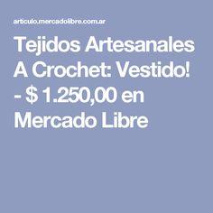 Tejidos Artesanales A Crochet: Vestido! - $ 1.250,00 en Mercado Libre