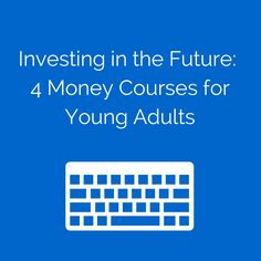 In honor of #FinancialLiteracyMonth, we rounded up four course offerings to teach young adults to take control of their financial lives.