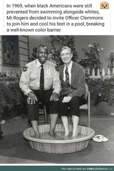 clean meme - françois clemmons - In when black Americans were still prevented from swimming alongside whites, Mr. Rogers decided to invite Officer Clemmons to join him and cool his feet in a pool, breaking a wellknown color barrier. Memes Humor, Funny Memes, Sweet Stories, Cute Stories, Be My Hero, Human Kindness, Faith In Humanity Restored, Clean Memes, History Facts