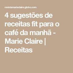 4 sugestões de receitas fit para o café da manhã - Marie Claire   Receitas