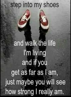 Step in these shoes a d walk the life im living.