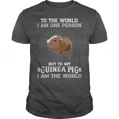 Spiffy pet T shirts...  To The World I Am One Person BUT To My Guinea Pig I Am The World