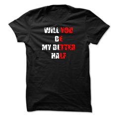 Marriage Proposal T Shirt, Will You Be My Better Half T T Shirt, Hoodie, Sweatshirt