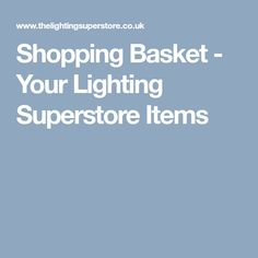 Shopping Basket - Your Lighting Superstore Items