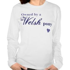 """""""Owned by a Welsh pony"""" long-sleeve t-shirt by Forelock and Feather equestrian gifts and apparel. http://zazzle.com/ForelockAndFeather"""