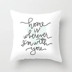 Home Is Wherever I'm With You Throw Pillow by Aedriel - $20.00