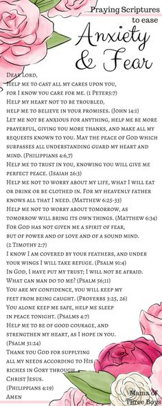During times of Anxiety, take time to open your bible and read through these verses out loud. Meditate on them during your periods of doubt, and fear, and restlessness. Ask the Lord to quiet your mind.