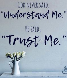 "when you don't understand God | God never said ""Understand Me"", He said ""Trust Me""."
